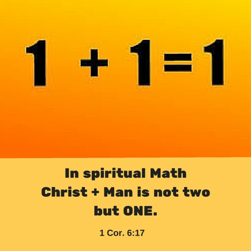 In spiritual Math Christ + Man is not two but ONE.